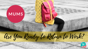 mums-are-you-ready-to-return-to-work