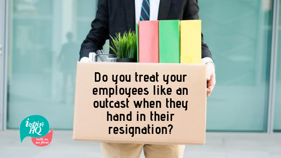 do-you-treat-your-employees-like-an-outcast-when-they-hand-in-their-resignation_